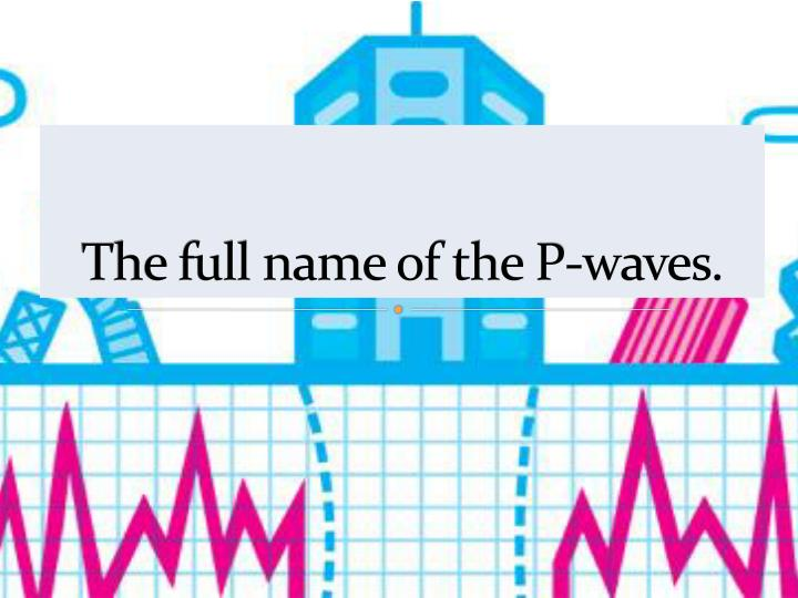 The full name of the P-waves.
