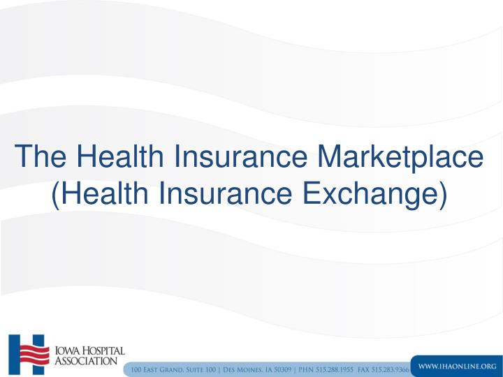 the health insurance marketplace health insurance exchange n.