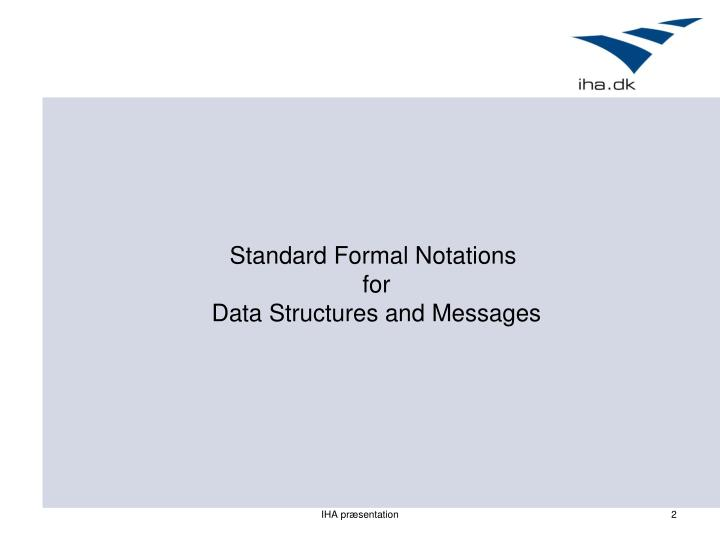 Standard formal notations for data structures and messages