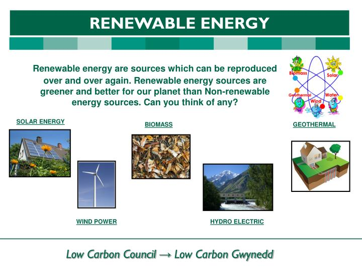 Renewable energy are sources which can be reproduced over and over again. Renewable energy sources are greener and better for our planet than Non-renewable energy sources. Can you think of any?