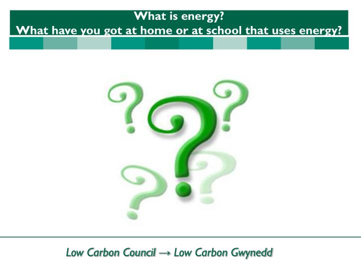 What is energy what have you got at home or at school that uses energy