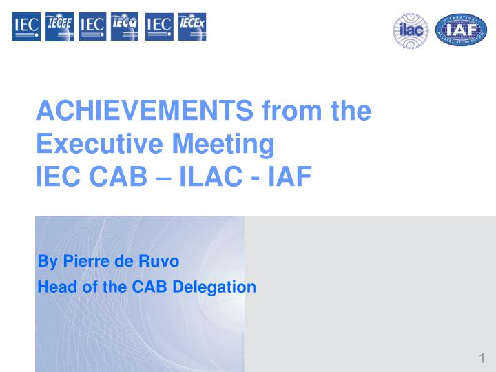 Achievements from the executive meeting iec cab ilac iaf