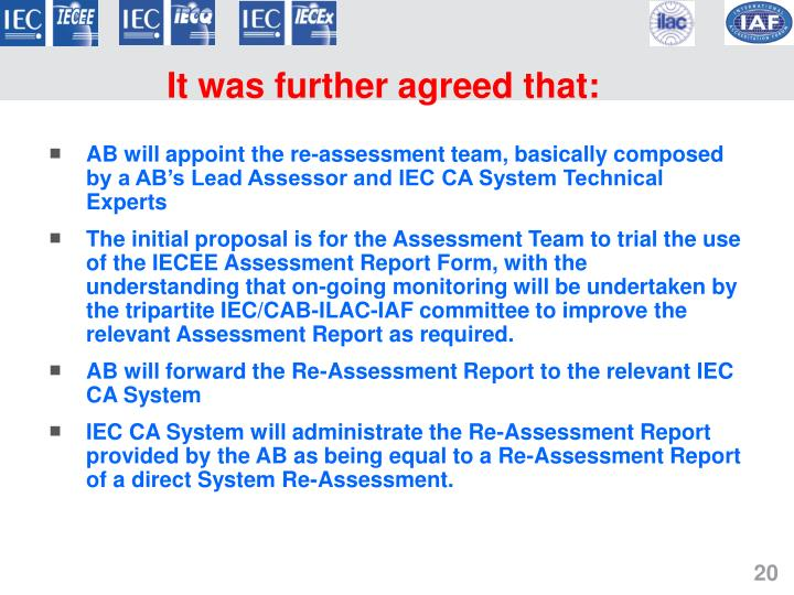 AB will appoint the re-assessment team, basically composed by a AB's Lead Assessor and IEC CA System Technical Experts