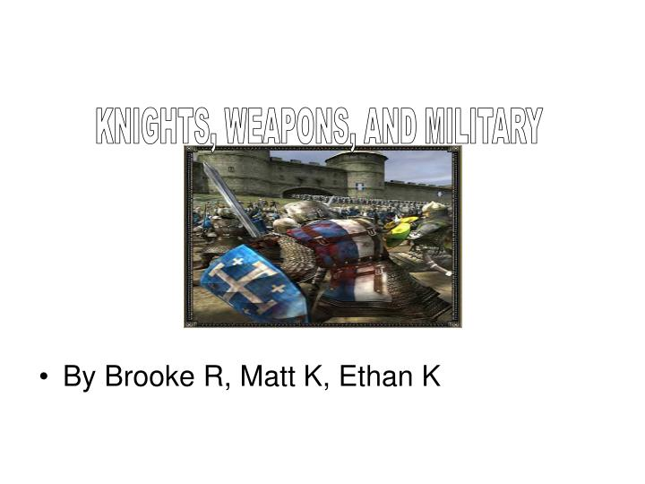 KNIGHTS, WEAPONS, AND MILITARY