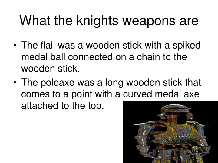 What the knights weapons are