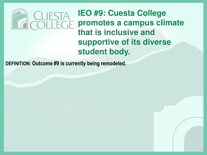 IEO #9: Cuesta College promotes a campus climate that is inclusive and supportive of its diverse student body.