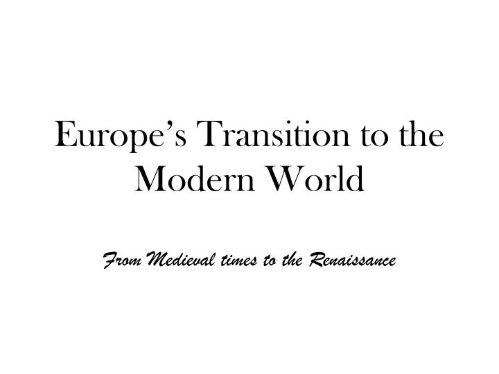 Europe s transition to the modern world