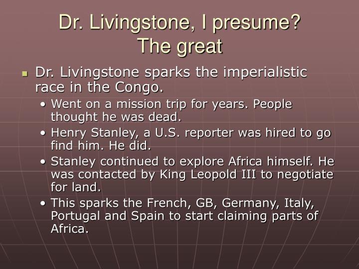 Dr. Livingstone, I presume?