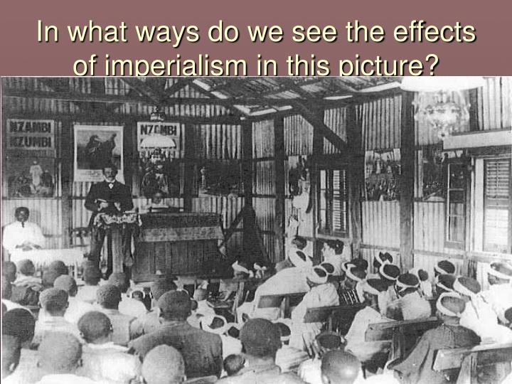 In what ways do we see the effects of imperialism in this picture?