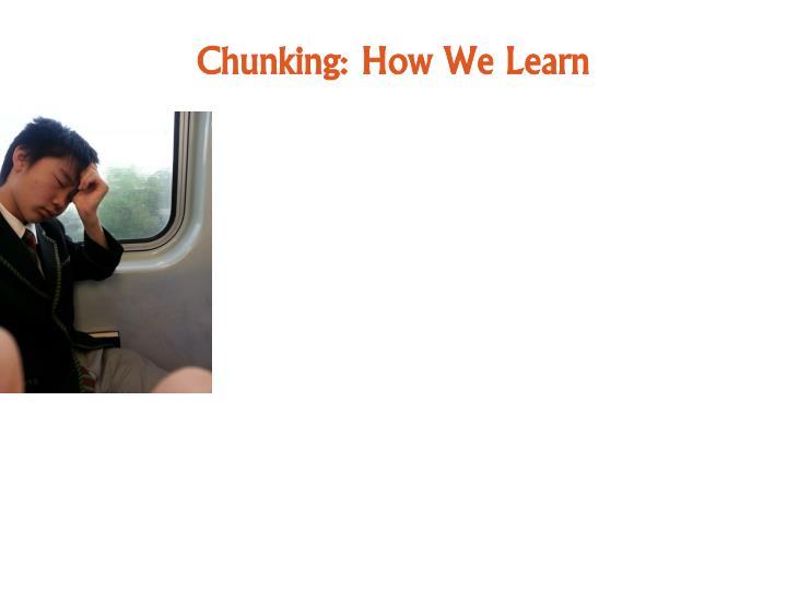 Chunking: How We Learn