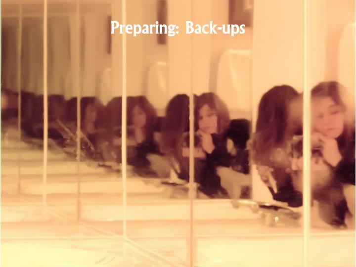 Preparing: Back-ups