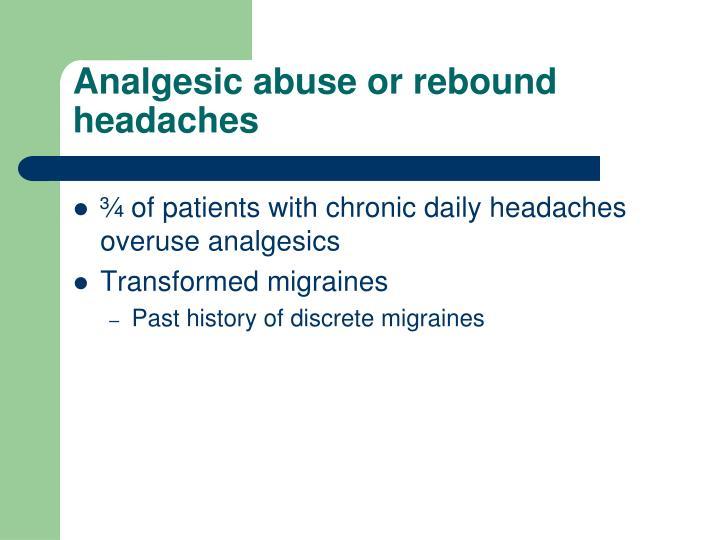 Analgesic abuse or rebound headaches