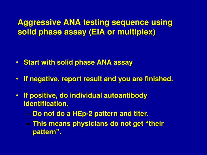 Aggressive ANA testing sequence using solid phase assay (EIA or multiplex)