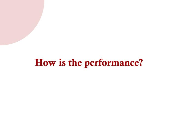 How is the performance?