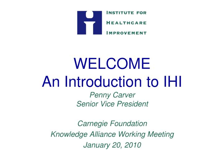 welcome an introduction to ihi penny carver senior vice president n.