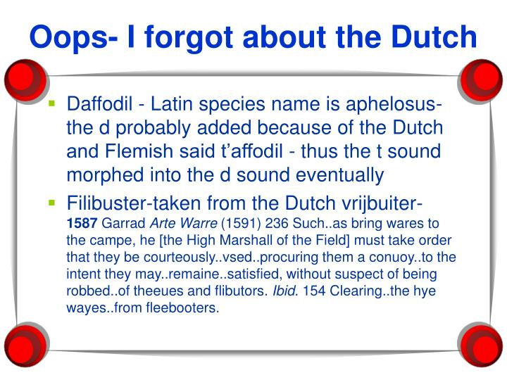 Oops- I forgot about the Dutch