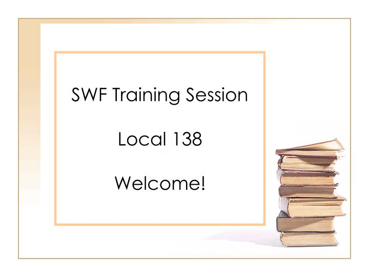 swf training session local 138 welcome