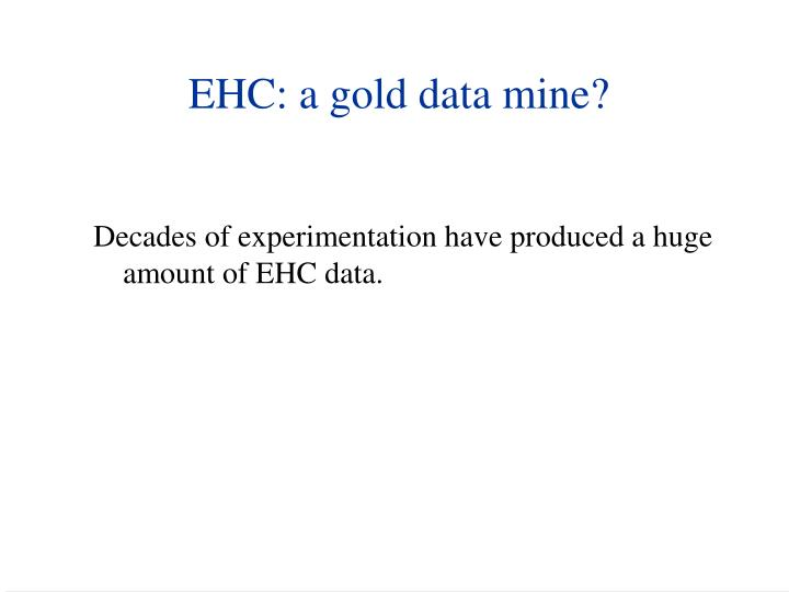 EHC: a gold data mine?
