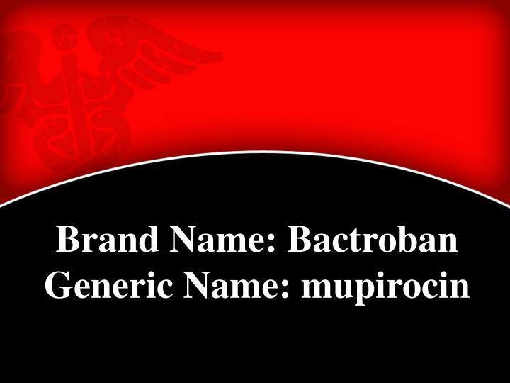 Brand Name: Bactroban