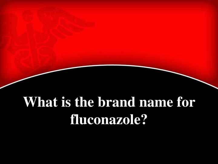 What is the brand name for fluconazole?