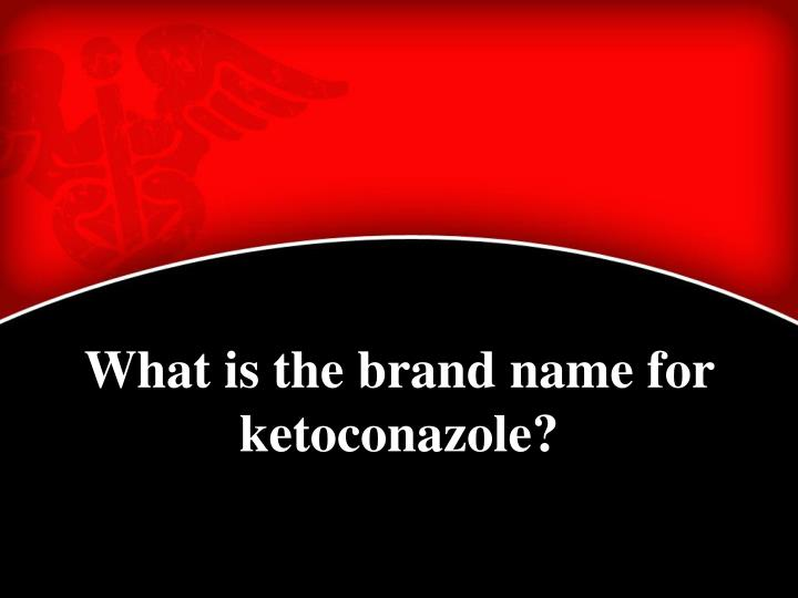 What is the brand name for ketoconazole?