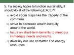 5 if a society hopes to function sustainably it should do all of the following except1