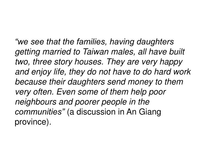 """""""we see that the families, having daughters getting married to Taiwan males, all have built two, three story houses. They are very happy and enjoy life, they do not have to do hard work because their daughters send money to them very often. Even some of them help poor neighbours and poorer people in the communities"""""""