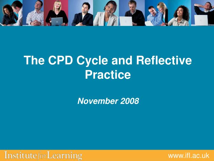 the cpd cycle and reflective practice november 2008 n.