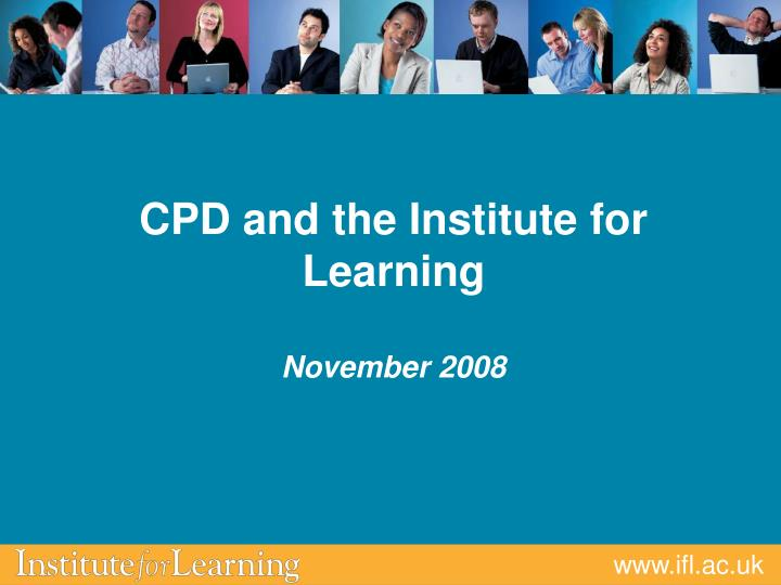 cpd and the institute for learning november 2008 n.