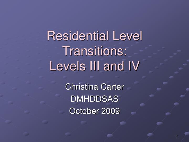 Residential level transitions levels iii and iv