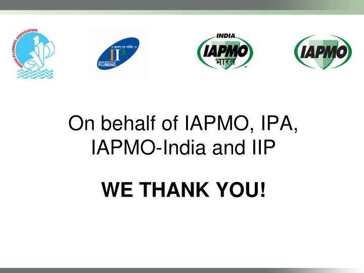On behalf of IAPMO, IPA, IAPMO-India and IIP