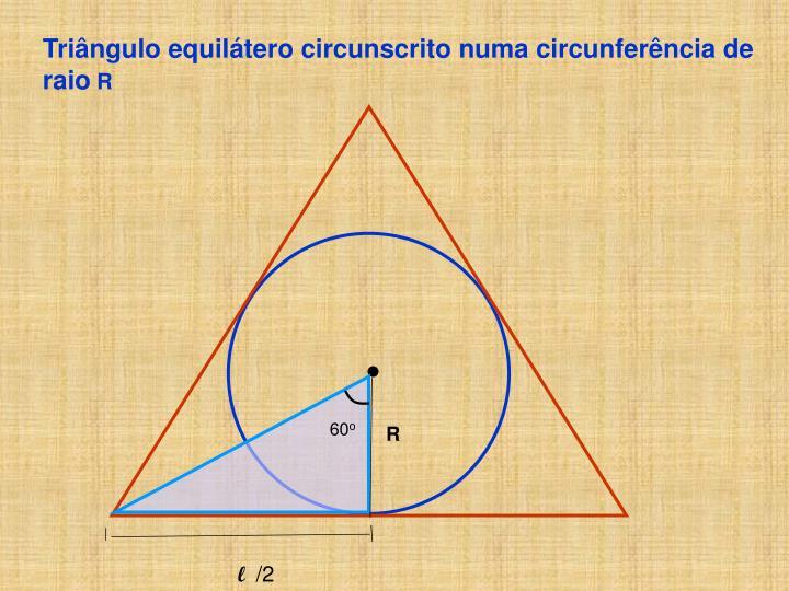 Triângulo equilátero circunscrito numa circunferência de raio
