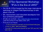 stsci sponsored workshop ifus in the era of jwst