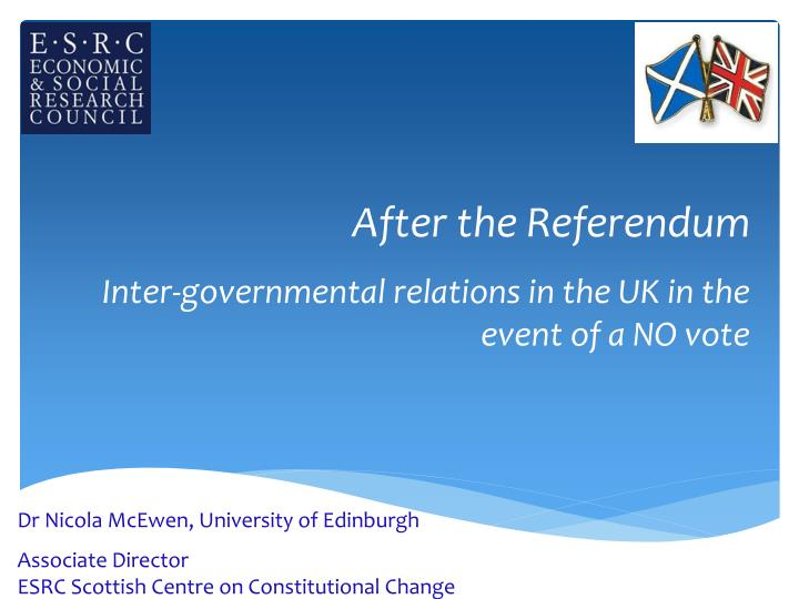 after the referendum inter governmental relations in the uk in the event of a no vote n.