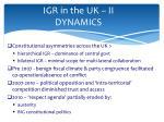 igr in the uk ii dynamics