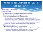 proposals for changes to igr ii labour party