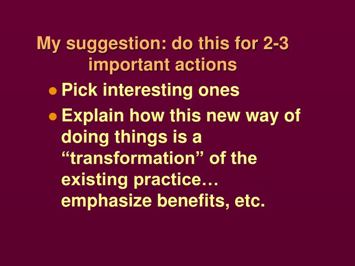 My suggestion: do this for 2-3 important actions