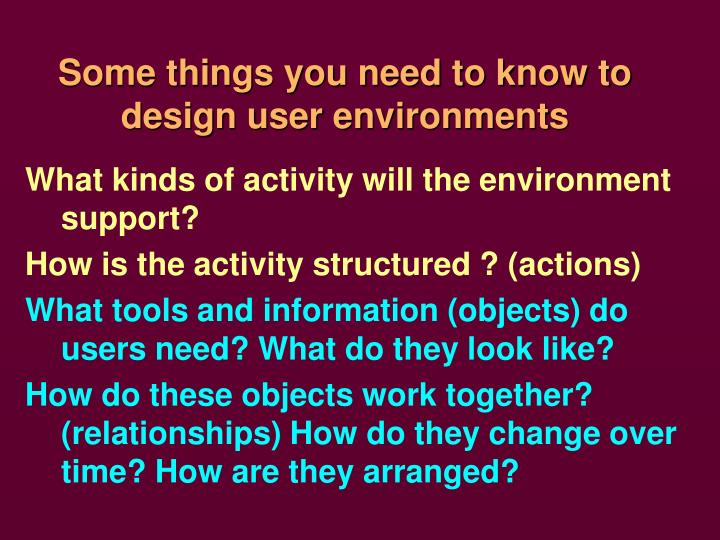 Some things you need to know to design user environments