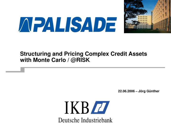 Structuring and pricing complex credit assets with monte carlo @risk