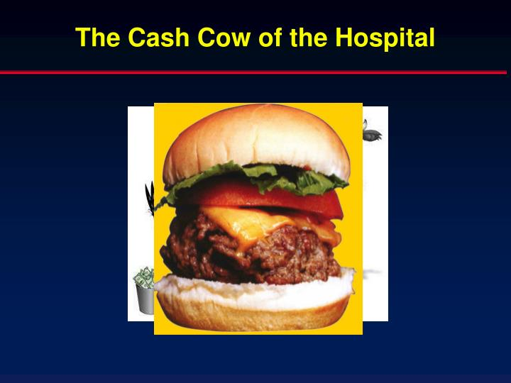 The Cash Cow of the Hospital