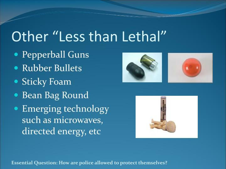 """Other """"Less than Lethal"""""""