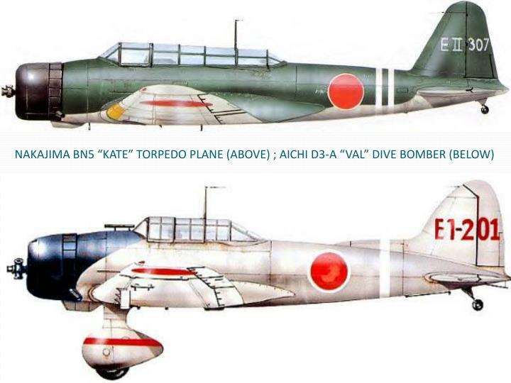 "NAKAJIMA BN5 ""KATE"" TORPEDO PLANE (ABOVE) ; AICHI D3-A ""VAL"" DIVE BOMBER (BELOW)"