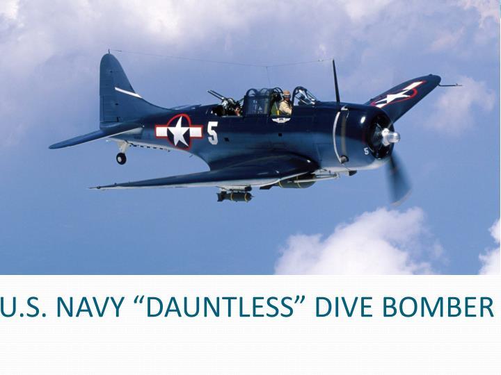 "U.S. NAVY ""DAUNTLESS"" DIVE BOMBER"