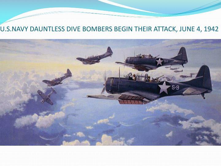 U.S.NAVY DAUNTLESS DIVE BOMBERS BEGIN THEIR ATTACK, JUNE 4, 1942