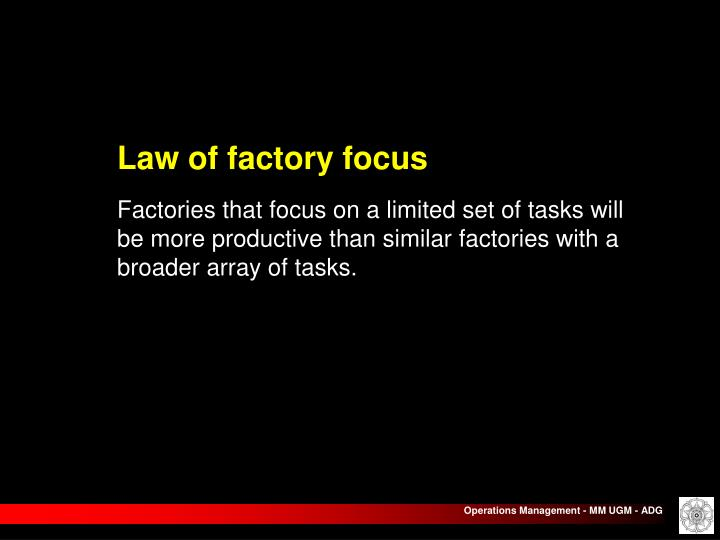 Law of factory focus