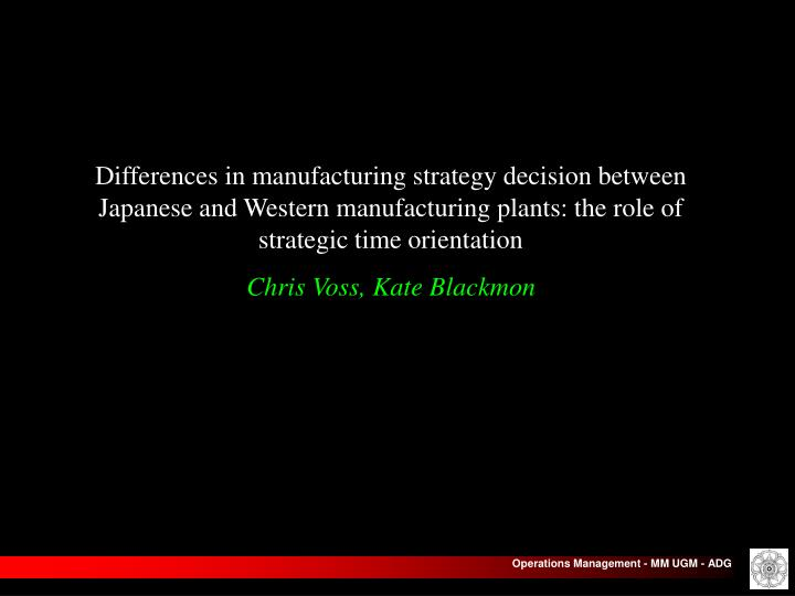 Differences in manufacturing strategy decision between Japanese and Western manufacturing plants: the role of strategic time orientation