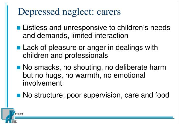 Depressed neglect: carers