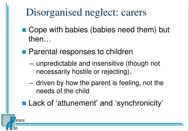 Disorganised neglect: carers