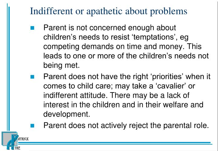 Indifferent or apathetic about problems
