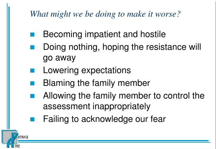 What might we be doing to make it worse?